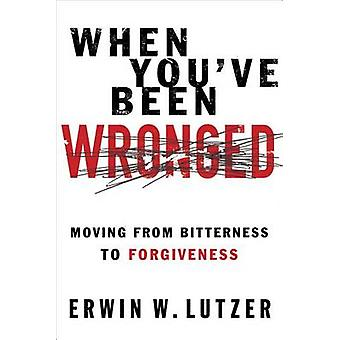 When You've Been Wronged - Overcoming Barriers to Reconciliation by Er