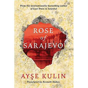 Rose of Sarajevo by Ayse Kulin - 9781477824870 Book