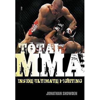 Total MMA - Inside Ultimate Fighting by Jonathan Snowden - 97815502284