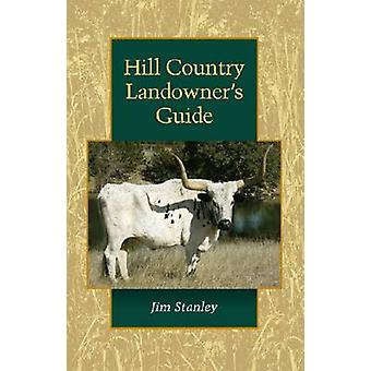Hill Country Landowner's Guide by Jim Stanley - 9781603441377 Book