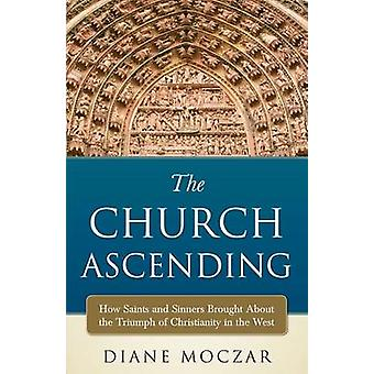 The Church Ascending - How Saints and Sinner Brought about the Triumph