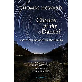Chance or the Dance? - A Critique of Modern Secularism by Thomas Howar