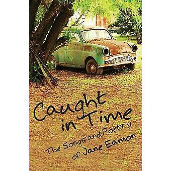 Caught in Time - Songs & Poetry by Jane Eamon - 9781897453193 Book