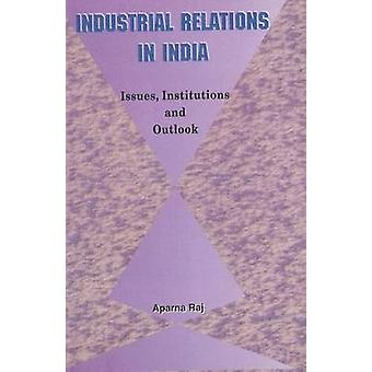 Industrial Relations in India - Issues - Institutions & Outlook by Apa