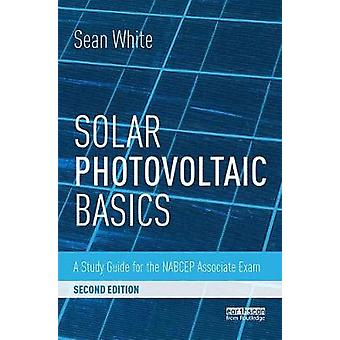 Solar Photovoltaic Basics - A Study Guide for the NABCEP Associate Exa