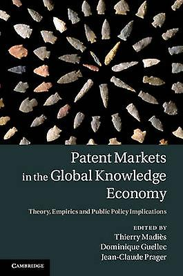 Patent Markets in the Global Knowledge Economy by Thierry Madies & Dominique Guellec & JeanClaude Praeger