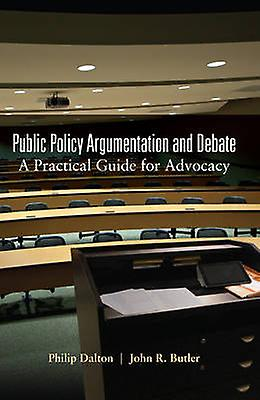 Public Policy Argumentation and Debate by Philip Dalton & John R. Butler