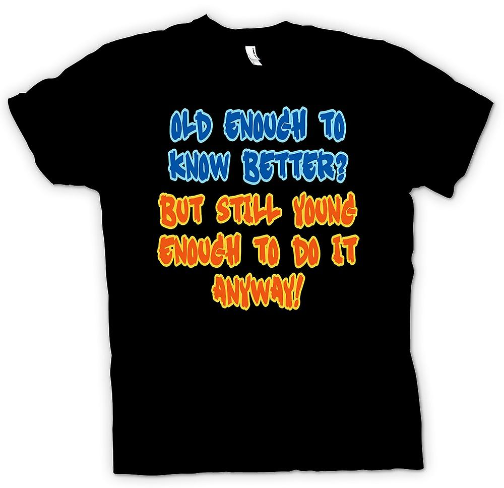 Kids T-shirt - Old Enough To Know Better, Young Enough To Do It Anyway