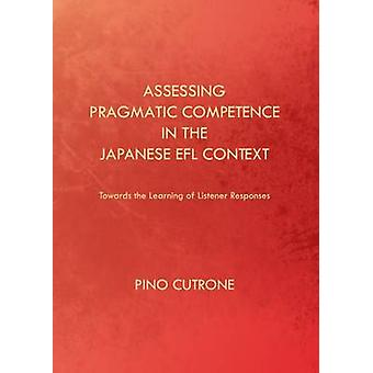 Assessing Pragmatic Competence in the Japanese EFL Context  Towards the Learning of Listener Responses by Pino Cutrone