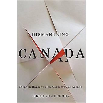Desmantelamento de Canadá - Nova Agenda conservadora de Stephen Harper por Brook