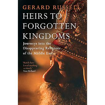 Heirs to Forgotten Kingdoms by Gerard Russell - 9781471114694 Book