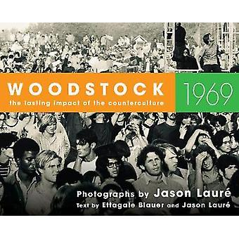 Woodstock 1969 - The Lasting Impact of the Counterculture by Woodstock