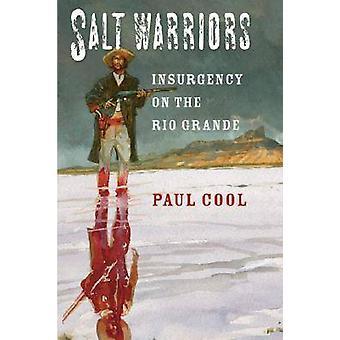 Salt krigare - upproret på Rio Grande av Paul Cool - 9781603440