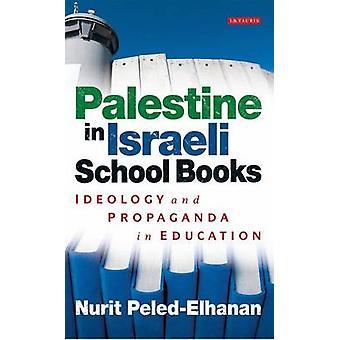 Palestine in Israeli School Books - Ideology and Propaganda in Educati
