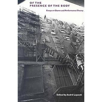 Of the Presence of the Body - Essays on Dance and Performance Theory b