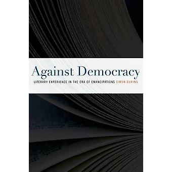 Against Democracy - Literary Experience in the Era of Emancipations by