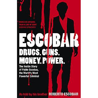 Escobar - The Inside Story of Pablo Escobar - the World's Most Powerfu