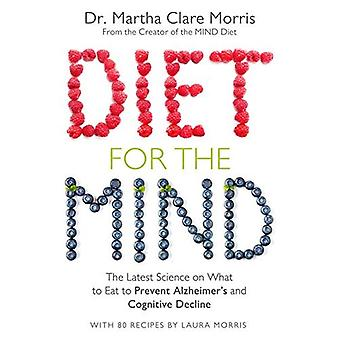 Diet for the Mind: The Latest�Science on What to Eat to�Prevent Alzheimer's and�Cognitive Decline
