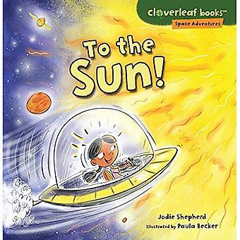 To the Sun! (Cloverleaf Books Space Adventures)
