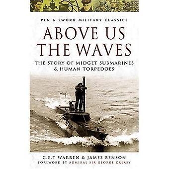 Au-dessus de nous les vagues: l'histoire des sous-marins de poche et des torpilles humaines (Pen & épée militaire Classics)