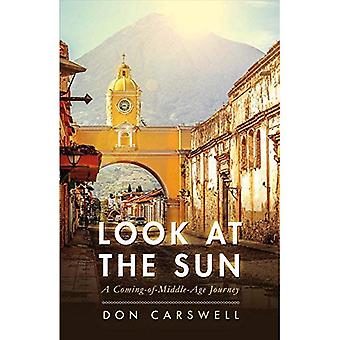 Look at the Sun: A Coming-Of-Middle-Age Journey