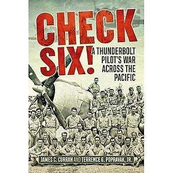 Check Six!: A Thunderbolt Pilot's War Across the Pacific