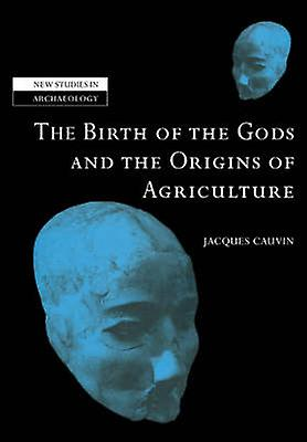 The Birth of the Gods and the Origins of Agriculture by Cauvin & Jacques
