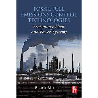 Fossil Fuel Emissions Control Technologies by Miller & Bruce