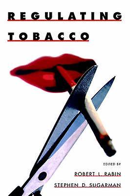 Regulating Tobacco by Rabin & Robert L.