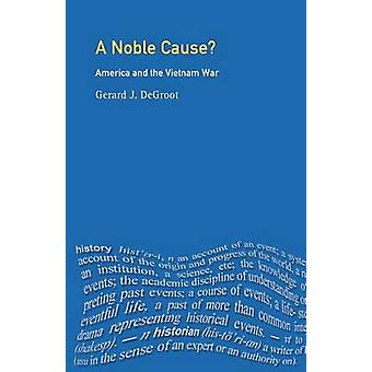 A Noble Cause America and the Vietnam War by DeGroot & Gerald J.
