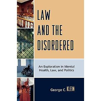 Law and the Disordered An Explanation in Mental Health Law and Politics by Klein & George