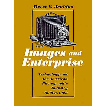 Images and Enterprise Technology and the American Photographic Industry 1839 to 1925 by Jenkins & Reese V.