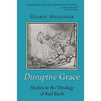 Disruptive Grace Studies in the Theology of Karl Barth by Hunsinger & George
