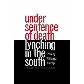 Under Sentence of Death Lynching in the South by Brundage & W. Fitzhugh