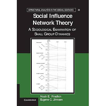 Social Influence Network Theory A Sociological Examination of Small Group Dynamics by Friedkin & Noah E.