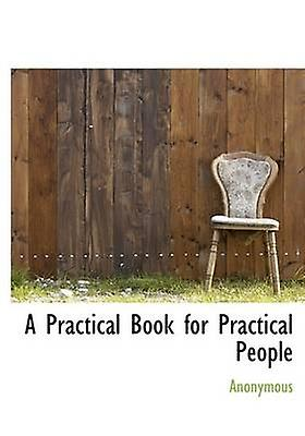 A Practical Book for Practical People by Anonymous & .
