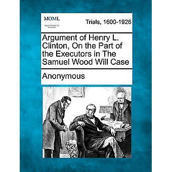 Argument der Henry L. Clinton seitens der Testamentsvollstrecker im Samuel Holz Will Fall von anonym