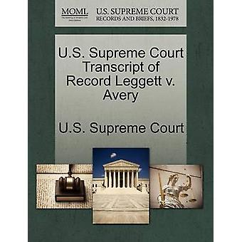 U.S. Supreme Court Transcript of Record Leggett v. Avery by U.S. Supreme Court