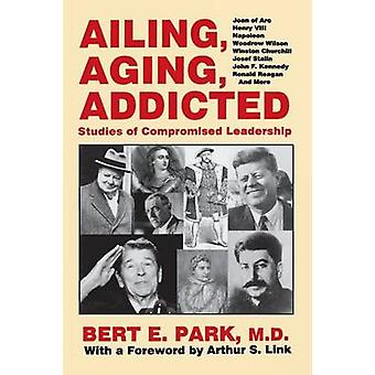 Ailing Aging Addicted Studies of Compromised Leadership by Park & Bert E.