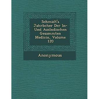 Schmidts Jahrb Cher Der Und Ausl Ndischen Gesammten Medicin volumen 120 por anónimo