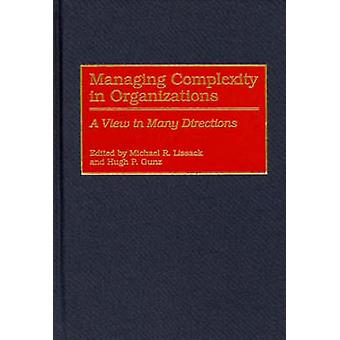 Managing Complexity in Organizations A View in Many Directions by Lissack & Michael R.