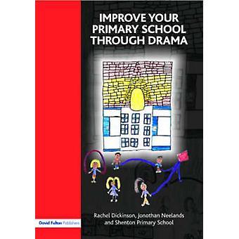 Improve Your Primary School Through Drama by Dickinson & Rachel