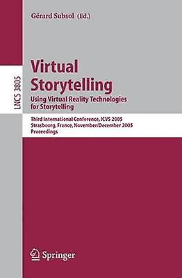 Virtual Storytelling. Using Virtual Reality Technologies for Storytelling  Third International Conference VS 2005 Strasbourg France November 30December 2 2005 Proceedings by Subsol & Grard