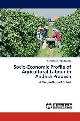 SocioEconomic Profile of Agricultural Labour in Andhra Pradesh by Thondawada & Sankaraiah