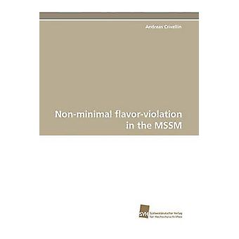 NonMinimal FlavorViolation in the Mssm by Crivellin & Andreas
