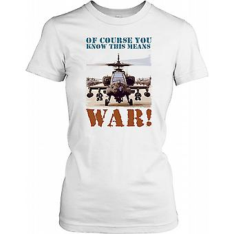 Of Course You Know This Means War - Apache Attack Helicopter Ladies T Shirt
