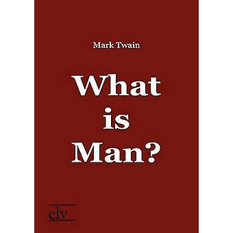 What is Man by Twain & Mark