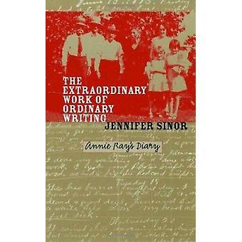 The Extraordinary Work of Ordinary Writing - Annie Ray's Diary by Jenn