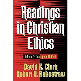 Readings in Christian Ethics - Theory and Method by David K Clark - Ro