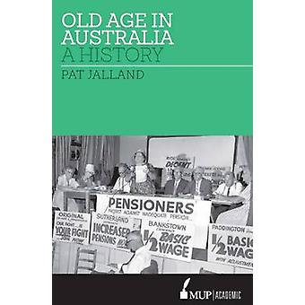 Old Age in Australia - A History by Pat Jalland - 9780522867060 Book